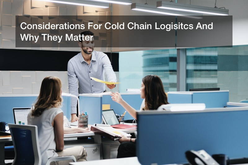 Considerations For Cold Chain Logisitcs And Why They Matter