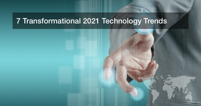 7 Transformational 2021 Technology Trends
