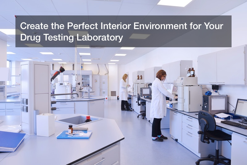 Create the Perfect Interior Environment for Your Drug Testing Laboratory