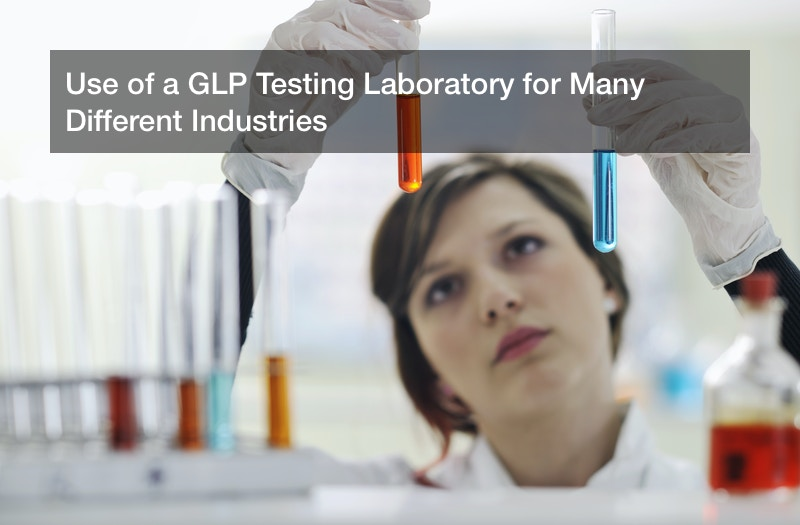 Use of a GLP Testing Laboratory for Many Different Industries