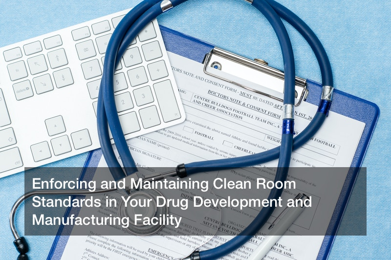 Enforcing and Maintaining Clean Room Standards in Your Drug Development and Manufacturing Facility