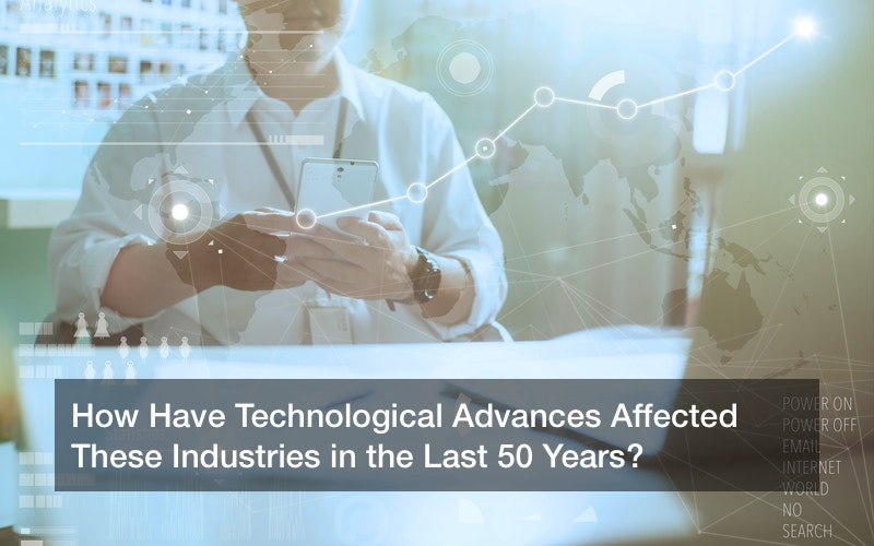 How Have Technological Advances Affected These Industries in the Last 50 Years?
