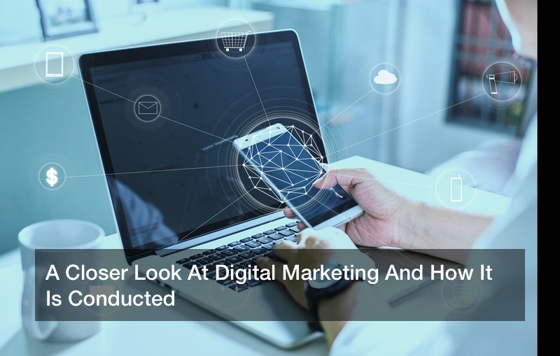 A Closer Look At Digital Marketing And How It Is Conducted