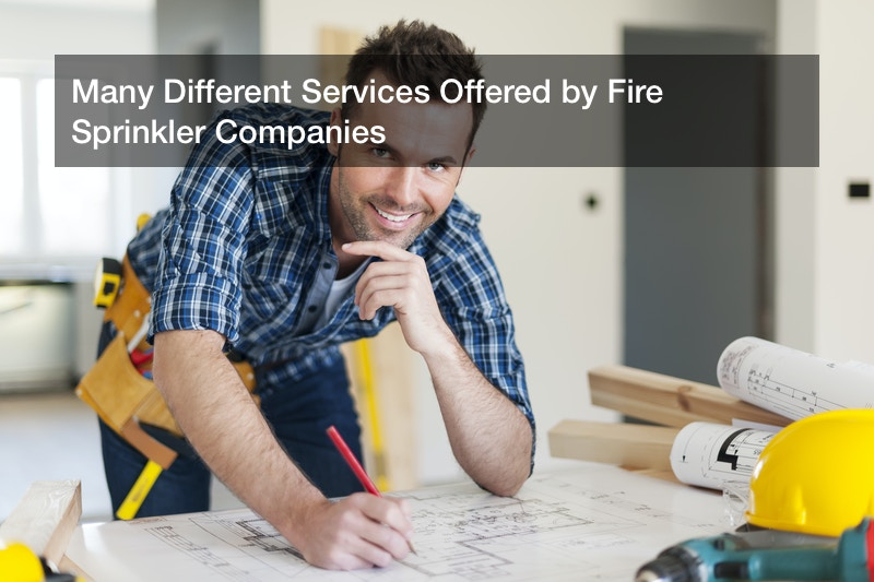 Many Different Services Offered by Fire Sprinkler Companies