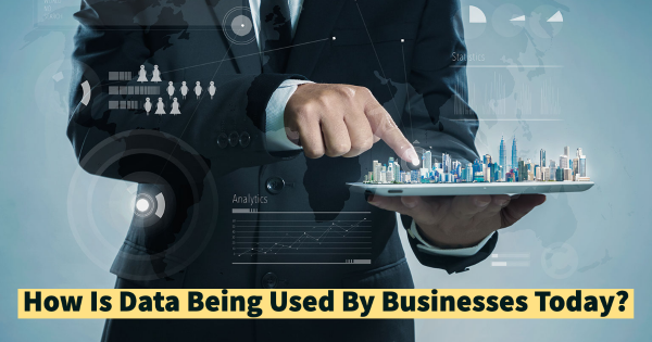 How Is Data Being Used By Businesses Today?
