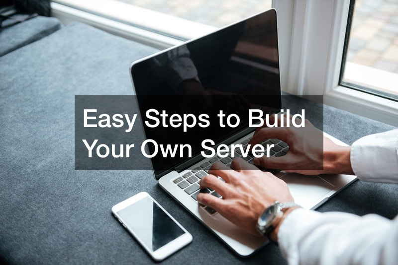 Easy Steps to Build Your Own Server