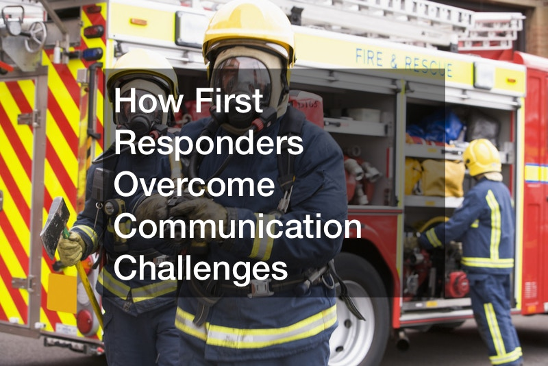 How First Responders Overcome Communication Challenges