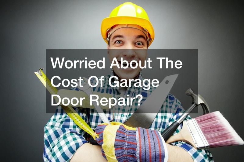Worried About The Cost Of Garage Door Repair?