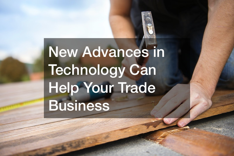 New Advances in Technology Can Help Your Trade Business
